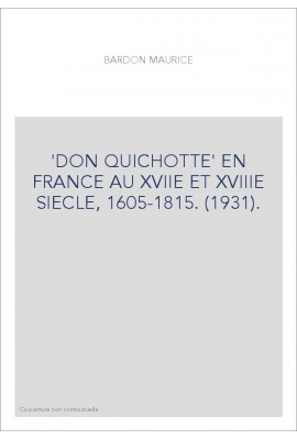 'DON QUICHOTTE' EN FRANCE AU XVIIE ET XVIIIE SIECLE, 1605-1815. (1931).