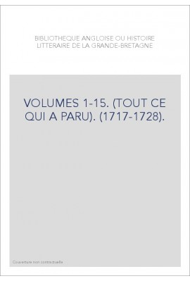 BIBLIOTHEQUE ANGLOISE OU HISTOIRE LITTERAIRE DE LA GRANDE-BRETAGNE VOLUMES 1 A 15.