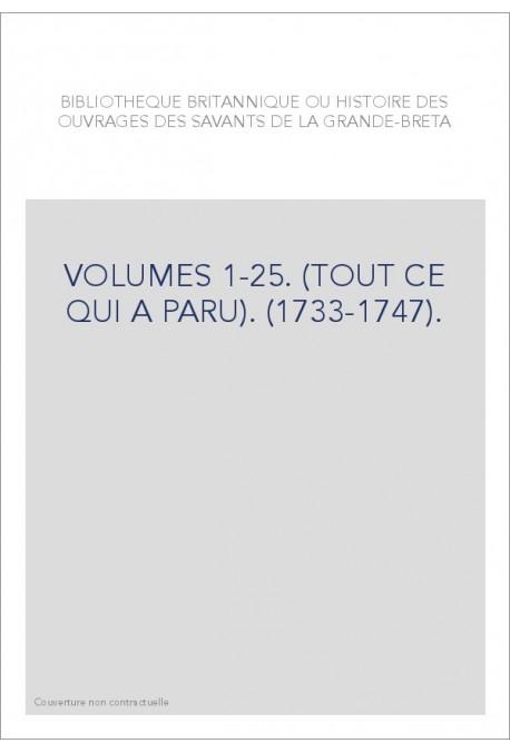 BIBLIOTHEQUE BRITANNIQUE OU HISTOIRE DES OUVRAGES DES SAVANTS DE LA GRANDE-BRETAGNE VOLUMES 1-25.