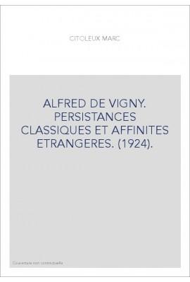 ALFRED DE VIGNY. PERSISTANCES CLASSIQUES ET AFFINITES ETRANGERES. (1924).