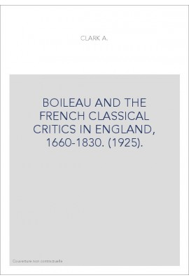 BOILEAU AND THE FRENCH CLASSICAL CRITICS IN ENGLAND, 1660-1830. (1925).