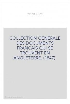 COLLECTION GENERALE DES DOCUMENTS FRANCAIS QUI SE TROUVENT EN ANGLETERRE. (1847).
