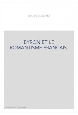 BYRON ET LE ROMANTISME FRANCAIS.