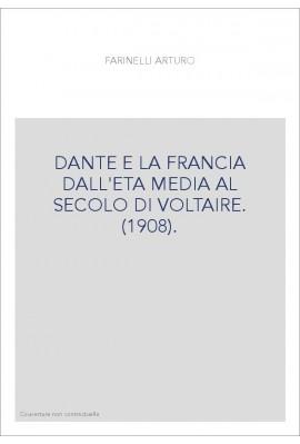 DANTE E LA FRANCIA DALL'ETA MEDIA AL SECOLO DI VOLTAIRE. (1908).