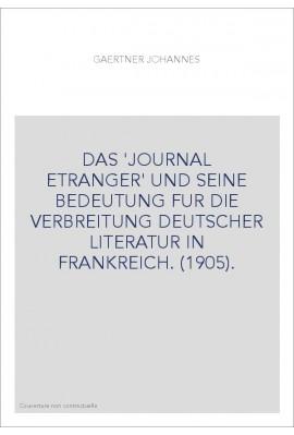 DAS 'JOURNAL ETRANGER' UND SEINE BEDEUTUNG FUR DIE VERBREITUNG DEUTSCHER LITERATUR IN FRANKREICH. (1905).