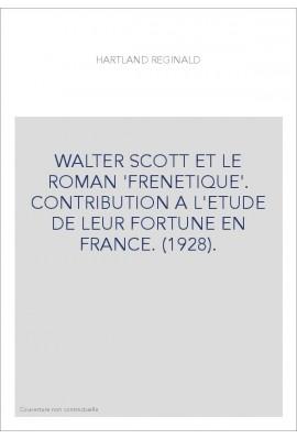 WALTER SCOTT ET LE ROMAN 'FRENETIQUE'. CONTRIBUTION A L'ETUDE DE LEUR FORTUNE EN FRANCE. (1928).