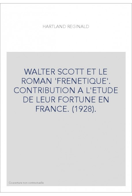 WALTER SCOTT ET LE ROMAN 'FRENETIQUE'. CONTRIBUTION A L'ETUDE DE LEUR FORTUNE EN FRANCE. (1928).