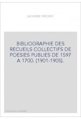BIBLIOGRAPHIE DES RECUEILS COLLECTIFS DE POESIES PUBLIES DE 1597 A 1700. (1901-1905).