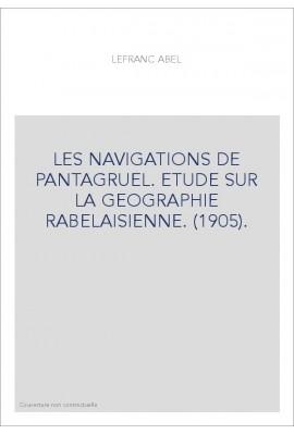 LES NAVIGATIONS DE PANTAGRUEL. ETUDE SUR LA GEOGRAPHIE RABELAISIENNE. (1905).