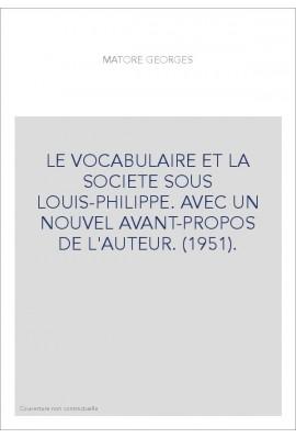 LE VOCABULAIRE ET LA SOCIETE SOUS LOUIS-PHILIPPE. AVEC UN NOUVEL AVANT-PROPOS DE L'AUTEUR. (1951).