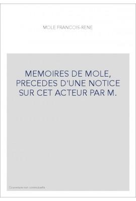 MEMOIRES DE MOLE, PRECEDES D'UNE NOTICE SUR CET ACTEUR PAR M.