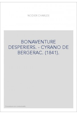 BONAVENTURE DESPERIERS. - CYRANO DE BERGERAC. (1841).