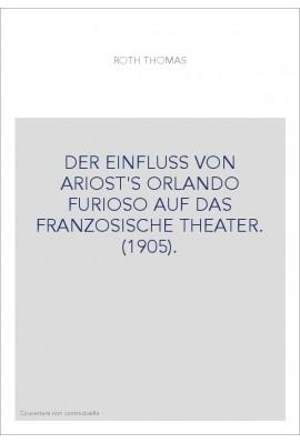DER EINFLUSS VON ARIOST'S ORLANDO FURIOSO AUF DAS FRANZOSISCHE THEATER. (1905).