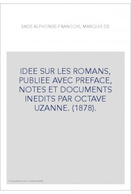 IDEE SUR LES ROMANS, PUBLIEE AVEC PREFACE, NOTES ET DOCUMENTS INEDITS PAR OCTAVE UZANNE. (1878).