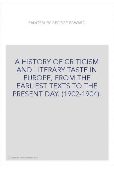 A HISTORY OF CRITICISM AND LITERARY TASTE IN EUROPE, FROM THE EARLIEST TEXTS TO THE PRESENT DAY. (1902-1904).