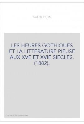 LES HEURES GOTHIQUES ET LA LITTERATURE PIEUSE AUX XVE ET XVIE SIECLES. (1882).