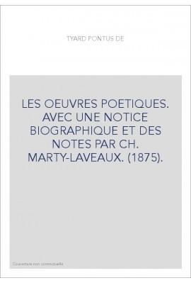 LES OEUVRES POETIQUES. AVEC UNE NOTICE BIOGRAPHIQUE ET DES NOTES PAR CH. MARTY-LAVEAUX. (1875).