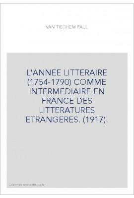 L'ANNEE LITTERAIRE (1754-1790) COMME INTERMEDIAIRE EN FRANCE DES LITTERATURES ETRANGERES. (1917).