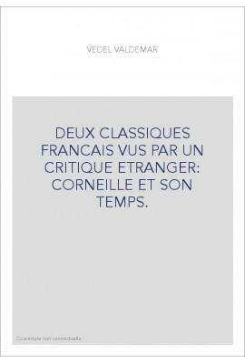 DEUX CLASSIQUES FRANCAIS VUS PAR UN CRITIQUE ETRANGER: CORNEILLE ET SON TEMPS.