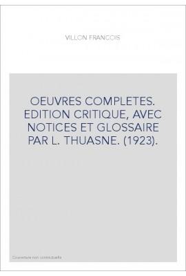 OEUVRES COMPLETES. EDITION CRITIQUE, AVEC NOTICES ET GLOSSAIRE PAR L. THUASNE. (1923).