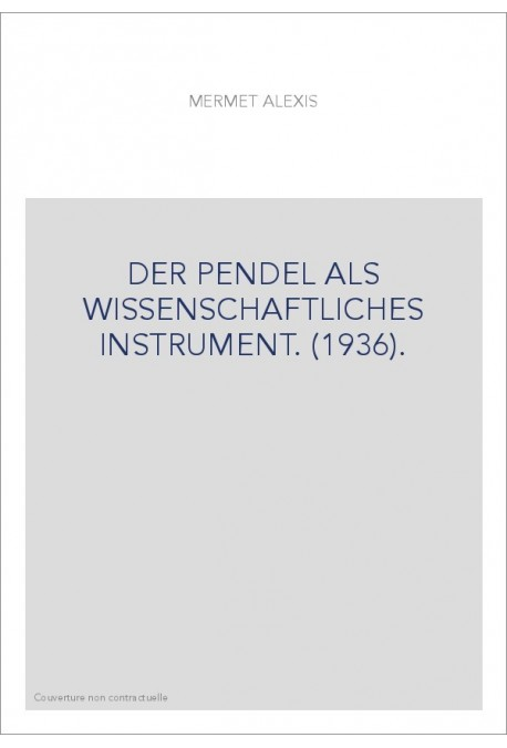 DER PENDEL ALS WISSENSCHAFTLICHES INSTRUMENT. (1936).