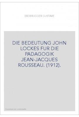 DIE BEDEUTUNG JOHN LOCKES FUR DIE PADAGOGIK JEAN-JACQUES ROUSSEAU. (1912).