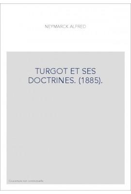 TURGOT ET SES DOCTRINES. (1885).