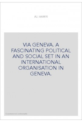 VIA GENEVA. A FASCINATING POLITICAL AND SOCIAL SET IN AN INTERNATIONAL ORGANISATION IN GENEVA.