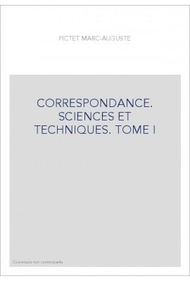 CORRESPONDANCE, SCIENCES ET TECHNIQUES. LES CORRESPONDANTS GENEVOIS. TOME I.