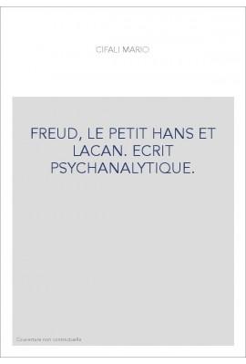 FREUD, LE PETIT HANS ET LACAN. ECRIT PSYCHANALYTIQUE.