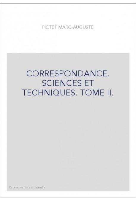 CORRESPONDANCE. SCIENCES ET TECHNIQUES. TOME II. LES CORRESPONDANTS FRANCAIS (1752-1825).