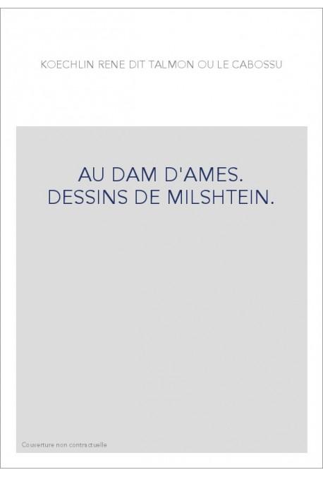 AU DAM D'AMES. DESSINS DE MILSHTEIN.