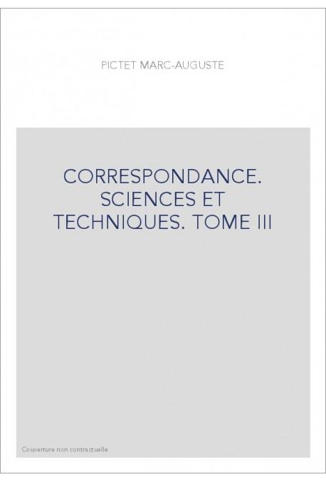 CORRESPONDANCE. SCIENCES ET TECHNIQUES. TOME III