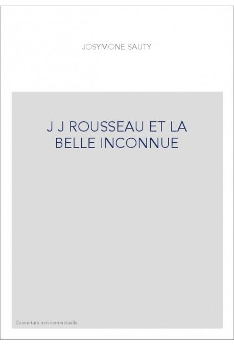JEAN-JACQUES ROUSSEAU ET LA BELLE INCONNUE