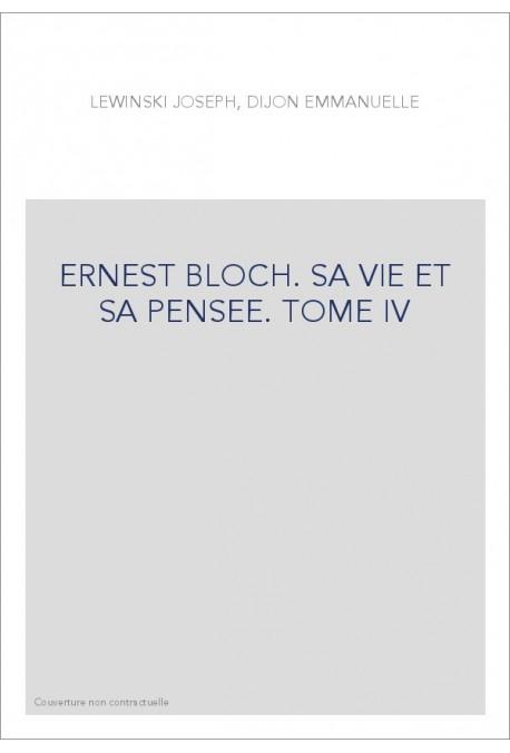 ERNEST BLOCH. SA VIE ET SA PENSEE TOME IV. LE HAVRE DE PAIX EN OREGON 1939-1959