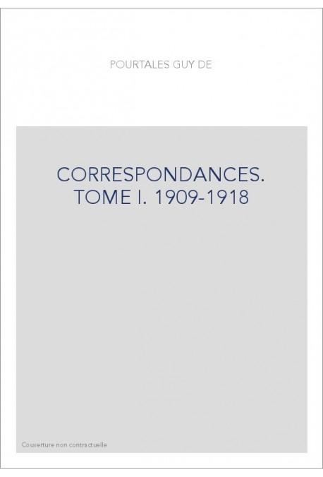 CORRESPONDANCES. TOME I: 1909-1918