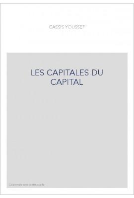 LES CAPITALES DU CAPITAL. HISTOIRE DES PLACES FINANCIERES INTERNATIONALES 1780-2005
