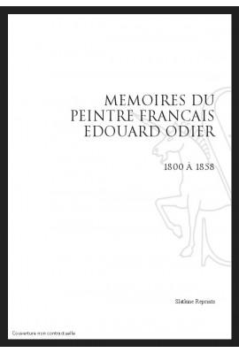MEMOIRES DU PEINTRE FRANCAIS EDOUARD ODIER. 1800-1858