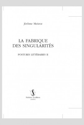 LA FABRIQUE DES SINGULARITES POSTURES LITTERAIRES II