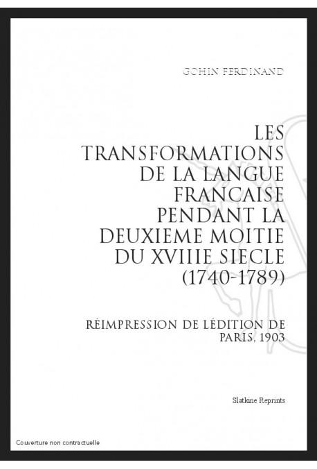 LES TRANSFORMATIONS DE LA LANGUE FRANÇAISE PENDANT LA DEUXIÈME MOITIÉ DU XVIII SIÈCLE (1740-1789)