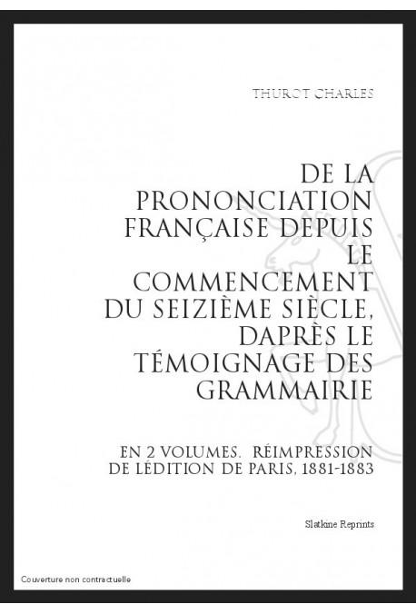 DE LA PRONONCIATION FRANÇAISE DEPUIS LE COMMENCEMENT DU SEIZIÈME SIÈCLE, D'APRÈS LE TÉMOIGNAGE DES GRAMMAIRIEN