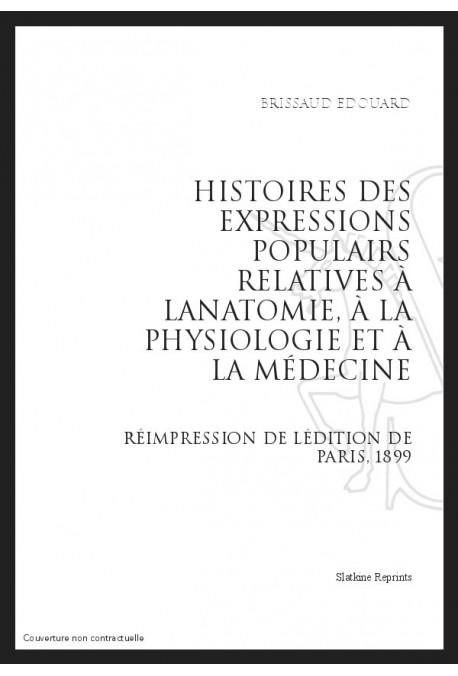 HISTOIRE DES EXPRESSIONS POPULAIRES RELATIVES À L'ANATOMIE, À LA PHYSIOLOGIE ET À LA MÉDECINE