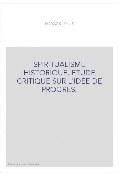 SPIRITUALISME HISTORIQUE. ETUDE CRITIQUE SUR L'IDEE DE PROGRES. - HOYACK LOUIS