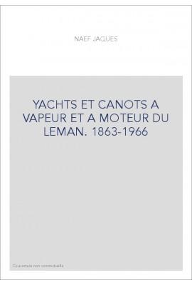 YACHTS ET CANOTS A VAPEUR ET A MOTEUR DU LEMAN. 1863-1966