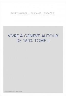 VIVRE A GENEVE AUTOUR DE 1600. TOME II