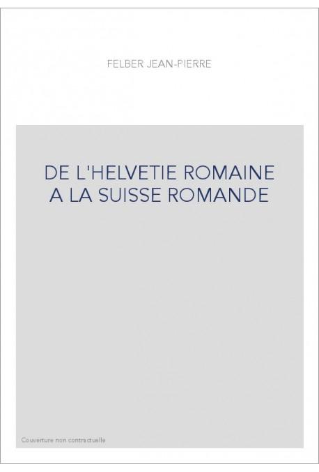 DE L'HELVETIE ROMAINE A LA SUISSE ROMANDE