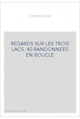 REGARDS SUR LES TROIS LACS. 40 RANDONNEES EN BOUCLE