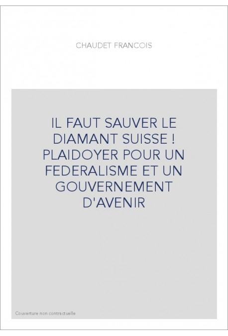 IL FAUT SAUVER LE DIAMANT SUISSE ! PLAIDOYER POUR UN FEDERALISME ET UN GOUVERNEMENT D'AVENIR