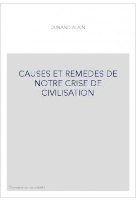 CAUSES ET REMEDES DE NOTRE CRISE DE CIVILISATION