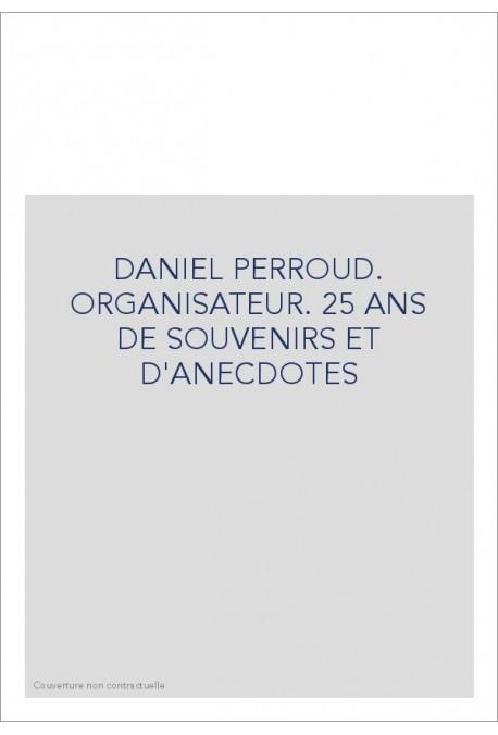 DANIEL PERROUD. ORGANISATEUR. 25 ANS DE SOUVENIRS ET D'ANECDOTES